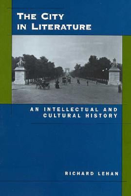 The City in Literature: An Intellectual and Cultural History, Lehan, Richard