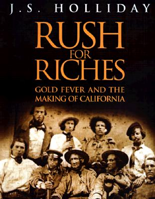 Rush for Riches; Gold Fever and the Making of  California, Holliday, J.S.