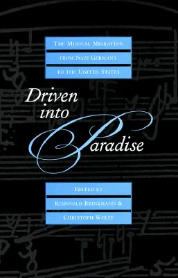 Driven into Paradise: The Musical Migration from Nazi Germany to the United States