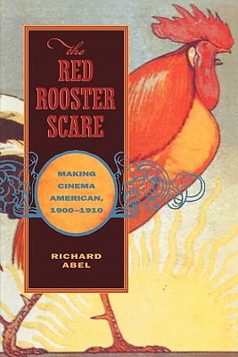 Image for The Red Rooster Scare: Making Cinema American, 1900-1910