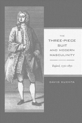 The Three-Piece Suit and Modern Masculinity: England, 1550-1850 (Studies on the History of Society and Culture), Kuchta, David