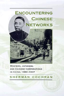 Image for Encountering Chinese Networks: Western, Japanese, and Chinese Corporations in China, 1880-1937