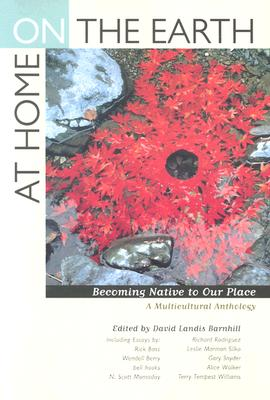 Image for At Home on the Earth: Becoming Native to Our Place: A Multicultural Anthology