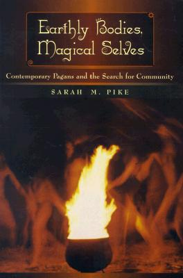 Image for Earthly Bodies, Magical Selves: Contemporary Pagans and the Search for Community