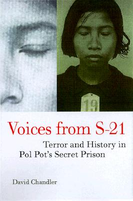 Voices from S-21: Terror and History in Pol Pot's Secret Prison, Chandler, David