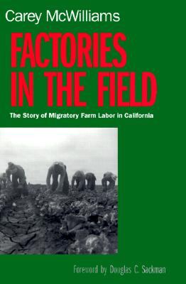 Factories in the Field: The Story of Migratory Farm Labor in California, Carey McWilliams