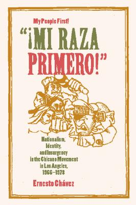 "Image for ""¡Mi Raza Primero!"" (My People First!): Nationalism, Identity, and Insurgency in the Chicano Movement in Los Angeles, 1966-1978"