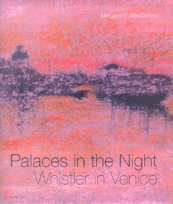 Palaces in the Night: Whistler in Venice, MacDonald, Margaret F.