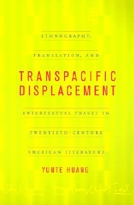Image for Transpacific Displacement: Ethnography, Translation, and Intertextual Travel in Twentieth-Century American Literature