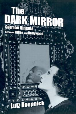 Image for The Dark Mirror: German Cinema between Hitler and Hollywood