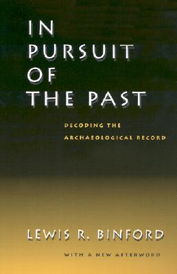 In Pursuit of the Past: Decoding the Archaeological Record, Binford, Lewis R.