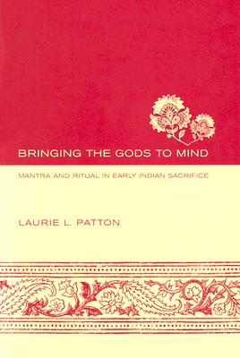 Image for Bringing the Gods to Mind: Mantra and Ritual in Early Indian Sacrifice