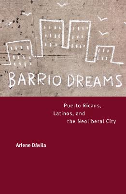 Image for Barrio Dreams: Puerto Ricans, Latinos, and the Neoliberal City