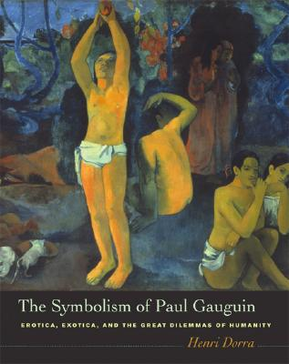 Image for The Symbolism of Paul Gauguin: Erotica, Exotica, and the Great Dilemmas of Humanity