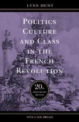 Image for Politics, Culture, and Class in the French Revolution: With a New Preface, 20th Anniversary Edition (Studies on the History of Society and Culture, No. 1)