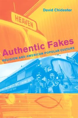 Image for Authentic Fakes: Religion and American Popular Culture