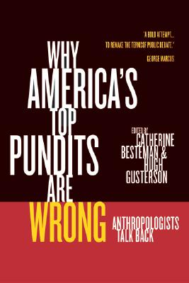 Image for Why America's Top Pundits Are Wrong: Anthropologists Talk Back (Volume 13) (California Series in Public Anthropology)