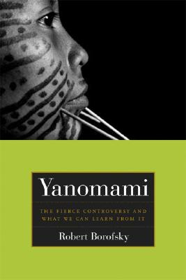 "Yanomami: The Fierce Controversy and What We Can Learn from It (California Series in Public Anthropology), ""Borofsky, Rob"""