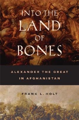 Image for Into the Land of Bones: Alexander the Great in Afghanistan