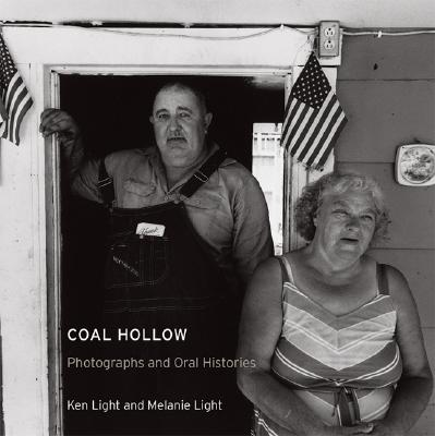 Coal Hollow: Photographs and Oral Histories, Light, Ken; Light, Melanie