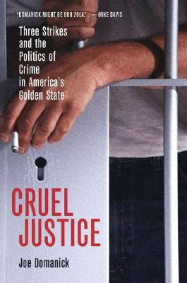 Image for Cruel Justice: Three Strikes and the Politics of Crime in America's Golden State