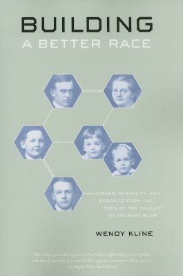 Image for Building a Better Race: Gender, Sexuality, and Eugenics from the Turn of the Century to the Baby Boom