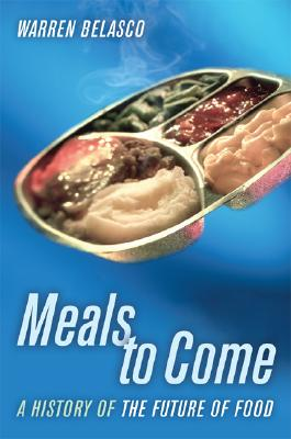 Image for Meals to Come: A History of the Future of Food (California Studies in Food and Culture)