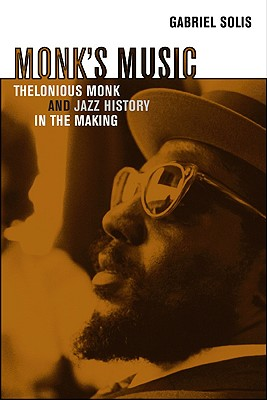 Monk's Music: Thelonious Monk and Jazz History in the Making, Solis, Gabriel