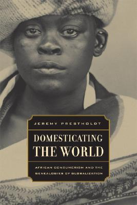 Image for Domesticating the World: African Consumerism and the Genealogies of Globalization (California World History Library)