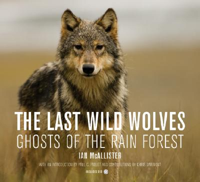 The Last Wild Wolves: Ghosts of the Rain Forest, McAllister, Ian; Sanders, Rob