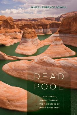 Dead Pool: Lake Powell, Global Warming, and the Future of Water in the West, Powell, James Lawrence