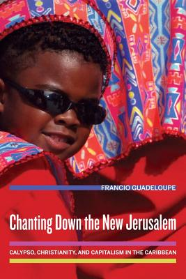 Image for Chanting Down the New Jerusalem: Calypso, Christianity, and Capitalism in the Caribbean