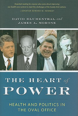 The Heart of Power: Health and Politics in the Oval Office, Blumenthal, David; Morone, James