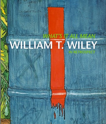 Image for What's it All Mean: William T. Wiley in Retrospect