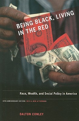 Image for Being Black, Living in the Red: Race, Wealth, and Social Policy in America, 10th Anniversary Edition, With a New Afterword