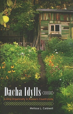Image for Dacha Idylls: Living Organically in Russia's Countryside