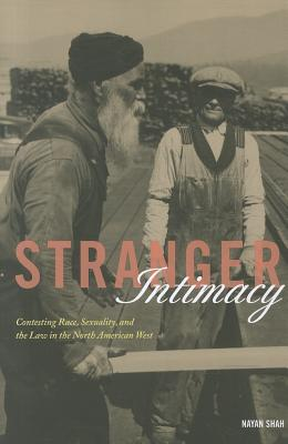 Stranger Intimacy: Contesting Race, Sexuality and the Law in the North American West (American Crossroads), Shah, Nayan