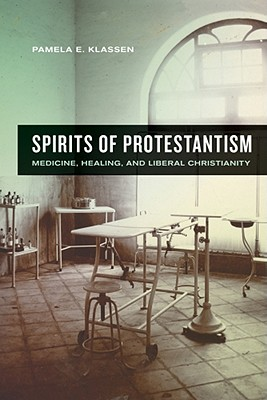 Image for Spirits of Protestantism: Medicine, Healing, and Liberal Christianity (The Anthropology of Christianity)