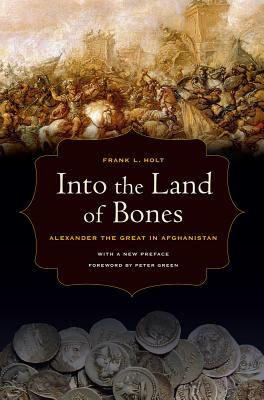 Image for Into the Land of Bones: Alexander the Great in Afghanistan (Volume 47)