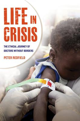 Life in Crisis: The Ethical Journey of Doctors Without Borders, Redfield, Peter