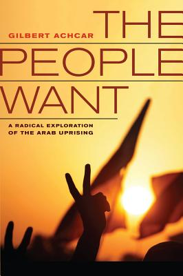 The People Want: A Radical Exploration of the Arab Uprising, Gilbert Achcar