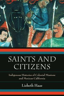 Image for Saints and Citizens: Indigenous Histories of Colonial Missions and Mexican California