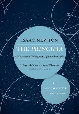 The Principia: The Authoritative Translation: Mathematical Principles of Natural Philosophy, Newton, Sir Isaac