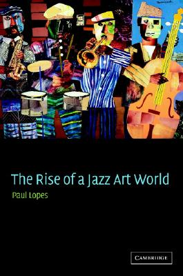 The Rise of a Jazz Art World, Lopes, Paul