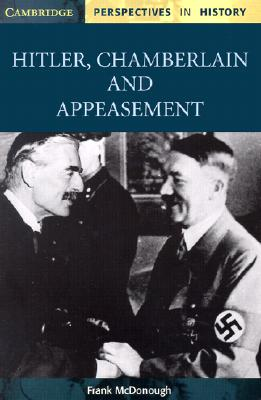 Hitler, Chamberlain and Appeasement (Cambridge Perspectives in History), McDonough, Frank