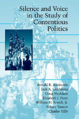 Silence and Voice in the Study of Contentious Politics (Cambridge Studies in Contentious Politics), Aminzade, Ronald R.; Goldstone, Jack A.; McAdam, Doug; Perry, Elizabeth J.; Sewell Jr, William H.; Tarrow, Sidney; Tilley, Charles