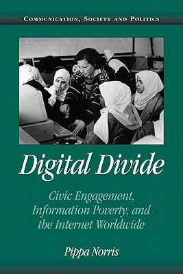 Digital Divide: Civic Engagement, Information Poverty, and the Internet Worldwide (Communication, Society and Politics), Norris, Pippa