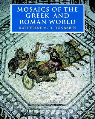 Mosaics of the Greek and Roman World, Dunbabin, Katherine M. D.