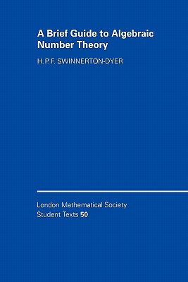 A Brief Guide to Algebraic Number Theory (London Mathematical Society Student Texts), Swinnerton-Dyer, H. P. F.