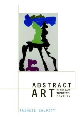 Image for Abstract Art in the Late Twentieth Century (Contemporary Artists and their Critics)